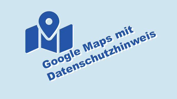 Google Maps mit Datenschutzhinweis